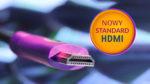 nowy standard hdmi nowa jakosc dzwieku i obrazu